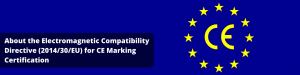 About the Electromagnetic Compatibility Directive (201430EU) for CE Marking Certification