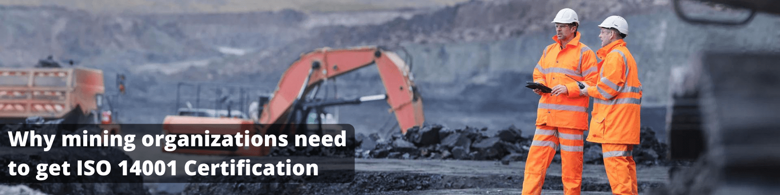 Why mining organizations need to get ISO 14001 Certification